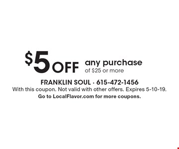 $5 Off any purchase of $25 or more. With this coupon. Not valid with other offers. Expires 5-10-19. Go to LocalFlavor.com for more coupons.