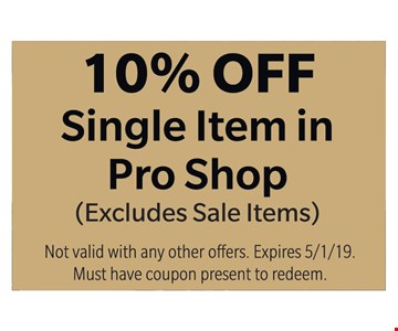 10% OFF Single Item in Pro Shop. (Excludes Sale Items). Not valid with any other offers. Expires 5/1/19. Must have coupon present to redeem.