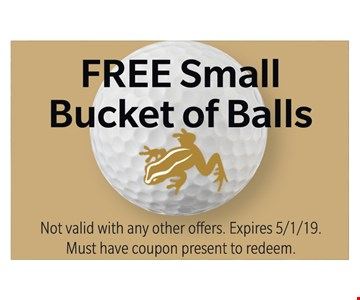 FREE Small Bucket of Balls. Not valid with any other offers. Expires 5/1/19. Must have coupon present to redeem.