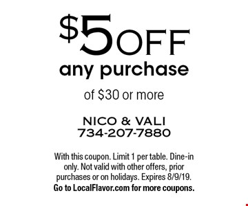 $5 OFF any purchase of $30 or more. With this coupon. Limit 1 per table. Dine-in only. Not valid with other offers, prior purchases or on holidays. Expires 8/9/19. Go to LocalFlavor.com for more coupons.
