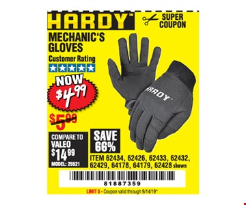 Hardy Mechanic's Gloves $4.99. LIMIT 5 - Original coupon only. No use on prior purchases after 30 days from original purchase or without original receipt. Valid through 9/14/19.