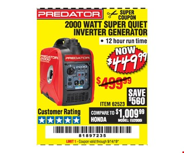 Predator 2000 watt super quiet inverter generator $449.99 LIMIT 1 - Original coupon only. No use on prior purchases after 30 days from original purchase or without original receipt. Valid through 9/14/19.