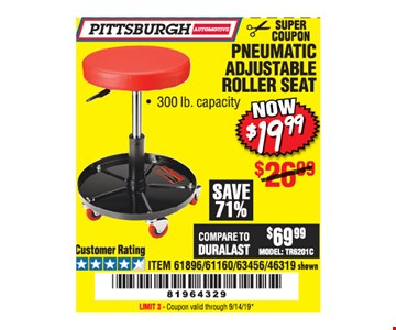 Pittsburgh Automotive PneumaticAdjustable Roller Seat $19.99. LIMIT 3 - Original coupon only. No use on prior purchases after 30 days from original purchase or without original receipt. Valid through 9/14/19.