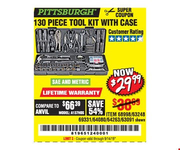 Pittsburgh 130 piece tool kit with case. Now $29.99. ITEM 68998/63248/ 69331/64080/64263/63091 shown. Original coupon only. No use on prior purchases after 30 days from original purchase or without original receipt. Valid through 9/14/19. Limit 3