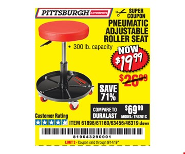 Pittsburgh Automotive Pneumatic adjustable roller seat. Now $19.99. ITEM 61896/61160/63456/46319 shown. Original coupon only. No use on prior purchases after 30 days from original purchase or without original receipt. Valid through 9/14/19. Limit 3