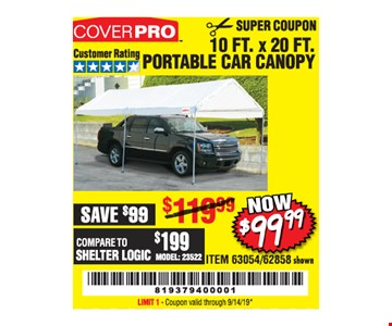 Coverpro 10 ft. x 20 ft. portable car canopy. Now $99.99. ITEM 63054/62858 shown. Original coupon only. No use on prior purchases after 30 days from original purchase or without original receipt. Valid through 9/14/19. Limit 1