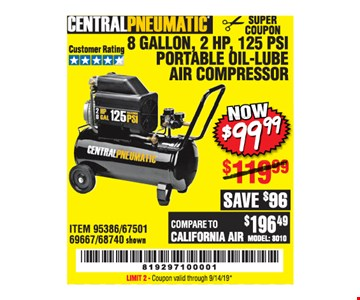 CentralPneumatic 8 gallon, 2 hp, 125 PSI portable oil-lube air compressor. Now $99.99. ITEM 95386/67501/ 69667/68740 shown. Original coupon only. No use on prior purchases after 30 days from original purchase or without original receipt. Valid through 9/14/19. Limit 2