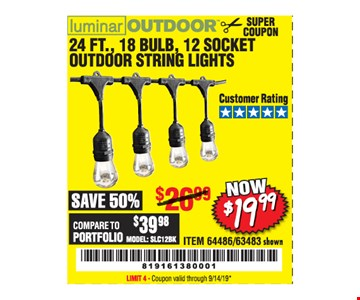 luminar outdoor 24 ft., 18 bulb, 12 socket outdoor string lights. Now $19.99. ITEM 64486/63483 shown. Original coupon only. No use on prior purchases after 30 days from original purchase or without original receipt. Valid through 9/14/19. Limit 4