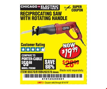 Chicago Reciprocating Saw with rotating handle. Now $19.99. ITEM 65570/61884/62370 shown. Original coupon only. No use on prior purchases after 30 days from original purchase or without original receipt. Valid through 9/14/19. Limit 3
