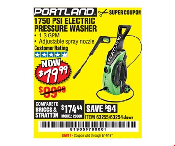 Portland 1750 psi electric pressure washer. Now $79.99. ITEM 63255/63254 shown. Original coupon only. No use on prior purchases after 30 days from original purchase or without original receipt. Valid through 9/14/19. Limit 1