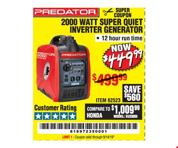 Predator 2000 watt super quiet inverter generator. Now $449.99 ITEM 62523. Original coupon only. No use on prior purchases after 30 days from original purchase or without original receipt. Valid through 9/14/19. Limit 1