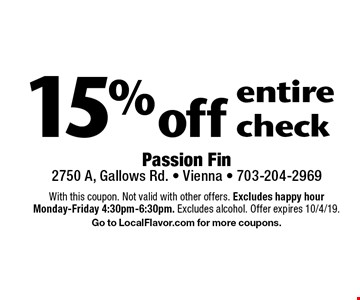 15% off entire check. With this coupon. Not valid with other offers. Excludes happy hour Monday-Friday 4:30pm-6:30pm. Excludes alcohol. Offer expires 10/4/19. Go to LocalFlavor.com for more coupons.