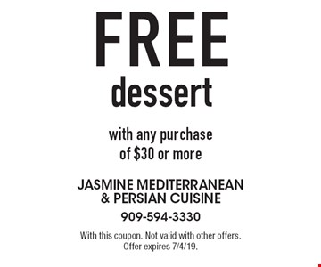 Free dessert with any purchase of $30 or more. With this coupon. Not valid with other offers. Offer expires 7/4/19.