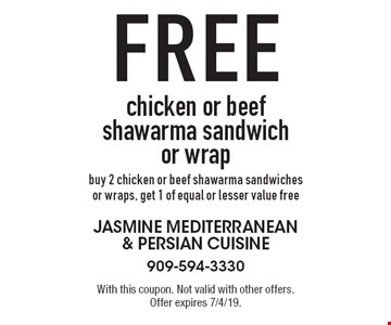 Free chicken or beef shawarma sandwich or wrap. Buy 2 chicken or beef shawarma sandwiches or wraps, get 1 of equal or lesser value free. With this coupon. Not valid with other offers. Offer expires 7/4/19.