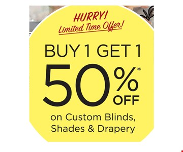 Buy 1 get 1 50% off on custom blinds, shades and drapery *This offer must be presented at the time of purchase. Offer valid on 3 Day Blinds brand products only. Buy 1 window covering and receive the 2nd one of equal or lesser value at 50% off! Offer excludes Shutters, Special Orders, installation, sales tax, shipping and handling. Not valid on previous purchases or with any other offer or discount. Offer Code BGXB. Offer Expires 6/30/19. 3 Day Blinds LLC has the following licenses: AZ ROC 321056, CA #1005986, CT HIC.0644950, NJ #13VH09390200, OR #209181, PA #PA107656, WA #3DAYBDB842KS, Nassau County, NY Home Improvement License H01073101, Rockland County, NY #H-12401-34-00-00.  2019 3 Day Blinds LLC.