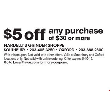 $5 off any purchase of $30 or more. With this coupon. Not valid with other offers. Valid at Southbury and Oxford locations only. Not valid with online ordering. Offer expires 5-10-19. Go to LocalFlavor.com for more coupons.
