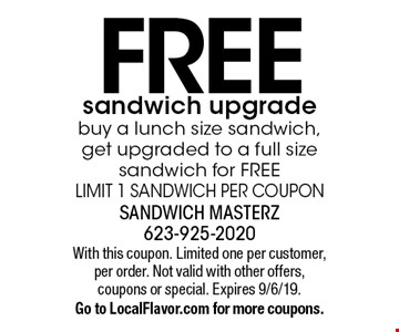 Free sandwich upgrade buy a lunch size sandwich, get upgraded to a full size sandwich for FREELIMIT 1 SANDWICH PER COUPON. With this coupon. Limited one per customer, per order. Not valid with other offers, coupons or special. Expires 9/6/19. Go to LocalFlavor.com for more coupons.