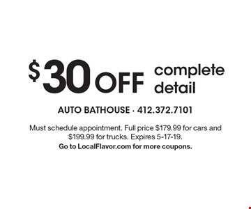 $30 OFF complete detail. Must schedule appointment. Full price $179.99 for cars and $199.99 for trucks. Expires 5-17-19. Go to LocalFlavor.com for more coupons.