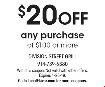 $20 OFF any purchase of $100 or more. With this coupon. Not valid with other offers. Expires 4-26-19. Go to LocalFlavor.com for more coupons.