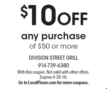 $10 OFF any purchase of $50 or more. With this coupon. Not valid with other offers. Expires 4-26-19. Go to LocalFlavor.com for more coupons.