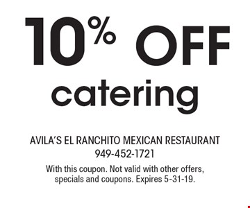 10% off catering. With this coupon. Not valid with other offers, specials and coupons. Expires 5-31-19.