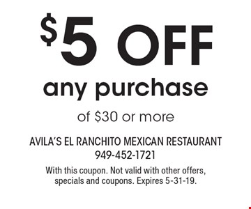 $5 off any purchase of $30 or more. With this coupon. Not valid with other offers, specials and coupons. Expires 5-31-19.