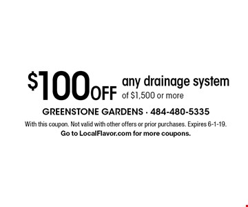 $100 Off any drainage system of $1,500 or more. With this coupon. Not valid with other offers or prior purchases. Expires 6-1-19. Go to LocalFlavor.com for more coupons.