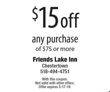 $15 off any purchase of $75 or more. With this coupon. Not valid with other offers. Offer expires 5-17-19.
