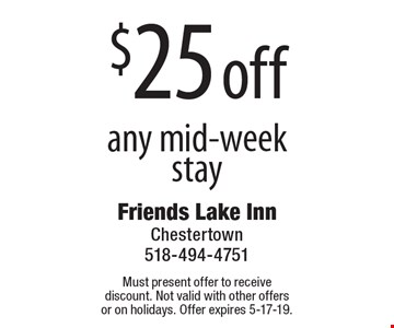 $25 off any mid-week stay. Must present offer to receive discount. Not valid with other offers or on holidays. Offer expires 5-17-19.
