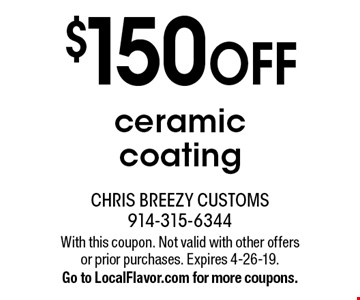 $150 off ceramic coating. With this coupon. Not valid with other offers or prior purchases. Expires 4-26-19. Go to LocalFlavor.com for more coupons.