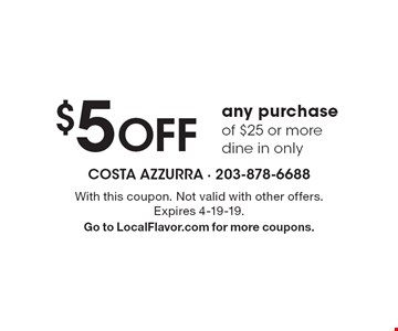 $5 Off any purchase of $25 or more dine in only. With this coupon. Not valid with other offers. Expires 4-19-19. Go to LocalFlavor.com for more coupons.