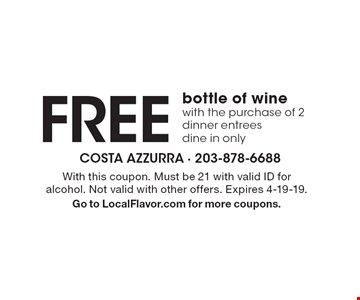Free bottle of wine with the purchase of 2 dinner entrees dine in only. With this coupon. Must be 21 with valid ID for alcohol. Not valid with other offers. Expires 4-19-19. Go to LocalFlavor.com for more coupons.