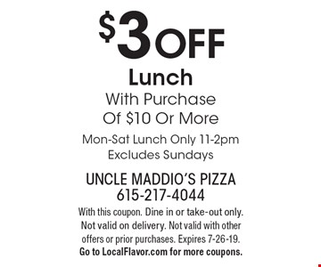 $3 OFF Lunch With Purchase Of $10 Or More. Mon-Sat Lunch Only 11-2pm, Excludes Sundays. With this coupon. Dine in or take-out only. Not valid on delivery. Not valid with other offers or prior purchases. Expires 7-26-19. Go to LocalFlavor.com for more coupons.