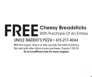 FREE Cheesy Breadsticks With Purchase Of An Entree. With this coupon. Dine in or take-out only. Not valid on delivery. Not valid with other offers or prior purchases. Expires 7-26-19. Go to LocalFlavor.com for more coupons.