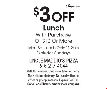 $3 OFF Lunch With Purchase Of $10 Or More. Mon-Sat Lunch Only 11-2pm, Excludes Sundays. With this coupon. Dine in or take-out only. Not valid on delivery. Not valid with other offers or prior purchases. Expires 8/30/19. Go to LocalFlavor.com for more coupons.