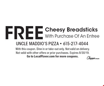 FREE Cheesy Breadsticks With Purchase Of An Entree. With this coupon. Dine in or take-out only. Not valid on delivery. Not valid with other offers or prior purchases. Expires 8/30/19. Go to LocalFlavor.com for more coupons.
