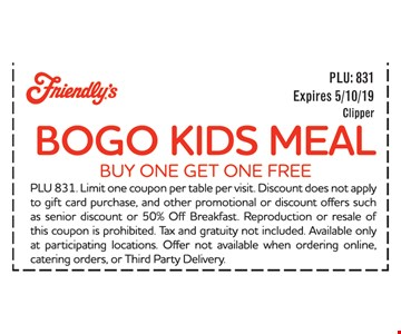 BOGO Kids Meal buy one Get one FREEPLU 831. Limit one coupon per table per visit. Discount does not apple to gift card purchase, and other promotional or discount offers such as senior discount or 50% Off Breakfast. Reproduction or resale of this coupon is prohibited. Tax and gratuity not included Available only at participating locations. Offer not available when ordering online, catering orders, or Third Party Delivery. Expires 5/10/19