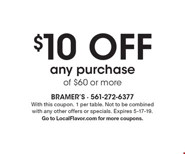 $10 Off any purchase of $60 or more. With this coupon. 1 per table. Not to be combined with any other offers or specials. Expires 5-17-19. Go to LocalFlavor.com for more coupons.