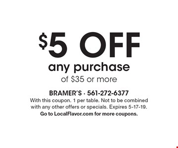 $5 Off any purchase of $35 or more. With this coupon. 1 per table. Not to be combined with any other offers or specials. Expires 5-17-19. Go to LocalFlavor.com for more coupons.
