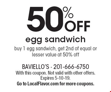 50% OFF egg sandwich: buy 1 egg sandwich, get 2nd of equal or lesser value at 50% off. With this coupon. Not valid with other offers. Expires 5-10-19. Go to LocalFlavor.com for more coupons.