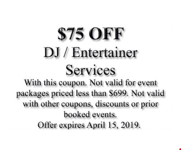 $75.00 Off DJ/Entertainer services. With this coupon. Not valid for event packages priced less than $699. Not valid with other coupons, discounts or prior booked events. Offer expires 04/15/19.