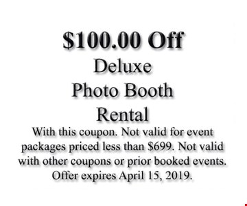 $150.00 Off deluxe photo booth rental. With this coupon. Not valid for event packages priced less than $699. Not valid with other coupons or prior booked events. Offer expires 04/15/19.