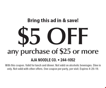 Bring this ad in & save! $5 off any purchase of $25 or more. With this coupon. Valid for lunch and dinner. Not valid on alcoholic beverages. Dine in only. Not valid with other offers. One coupon per party, per visit. Expires 4-26-19.