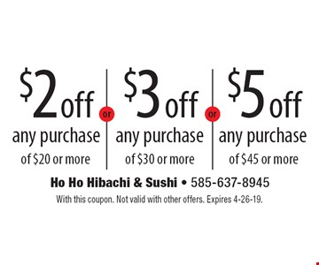 $2 off any purchase of $20 or more OR $3 off any purchase of $30 or more OR $5 off any purchase of $45 or more. With this coupon. Not valid with other offers. Expires 4-26-19.