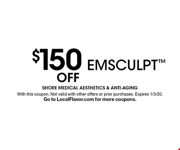 $150 Off EMSCULPT. With this coupon. Not valid with other offers or prior purchases. Expires 1/3/20. Go to LocalFlavor.com for more coupons.