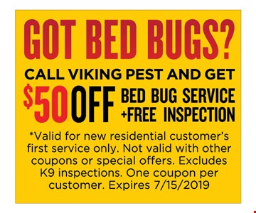 $50 off bed bug service + free inspection *Valid for new residential customer's first service only. Not valid with other coupons or special offers. Excludes K9 inspections. One coupon per customer. Expires 7-15-19