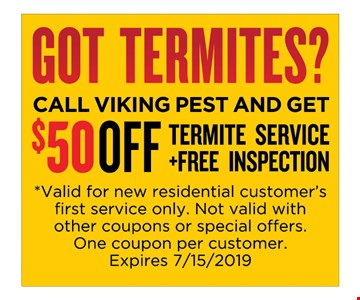 $50 off termite service + free inspection *Valid for new residential customer's first service only. Not valid with other coupons or special offers. One coupon per customer. Expires 7-15-19