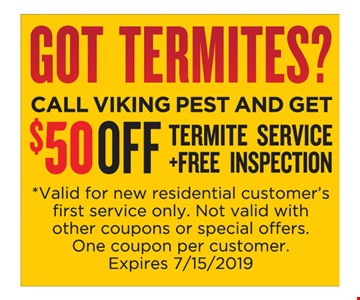 $50 Off Termite Service +Free Inspection. *Valid for new residential customer's first service only. Not valid with other coupons or special offers. One coupon per customer Expires 7/15/2019.