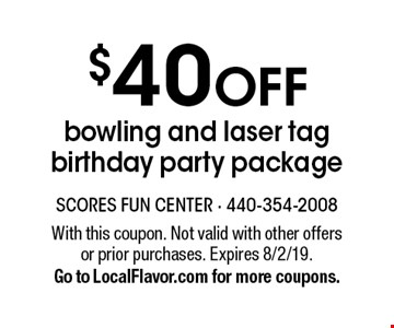 $40 OFF bowling and laser tag birthday party package. With this coupon. Not valid with other offers or prior purchases. Expires 8/2/19. Go to LocalFlavor.com for more coupons.