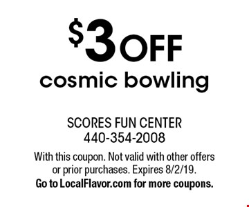 $3 OFF cosmic bowling. With this coupon. Not valid with other offers or prior purchases. Expires 8/2/19. Go to LocalFlavor.com for more coupons.